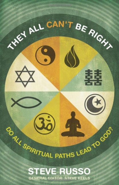 They Can't All Be Right: Do All Spiritual Paths Lead to God?