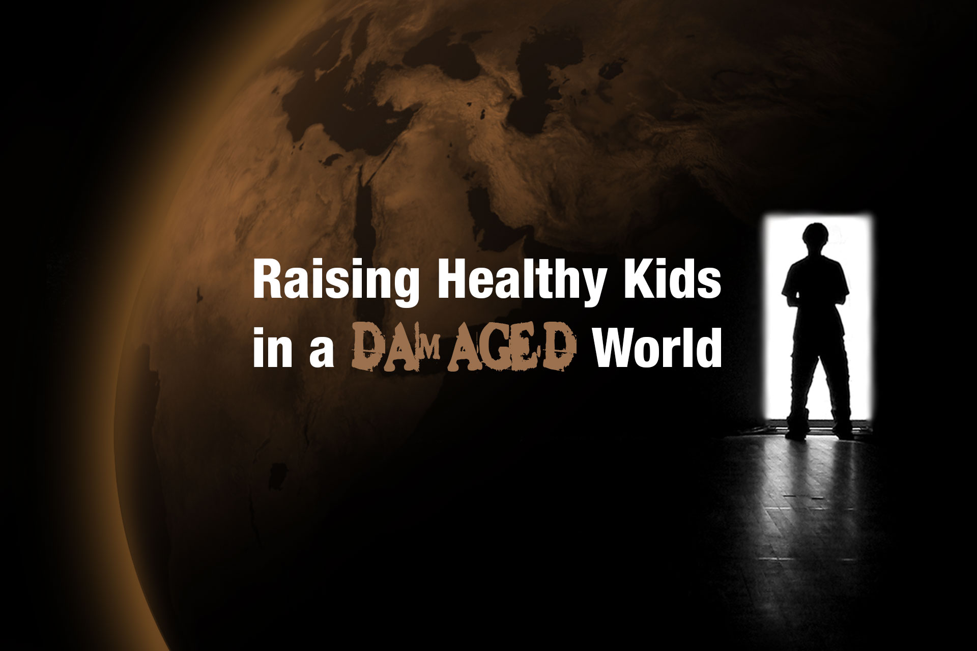 Raising Healthy Kids in a Damaged World